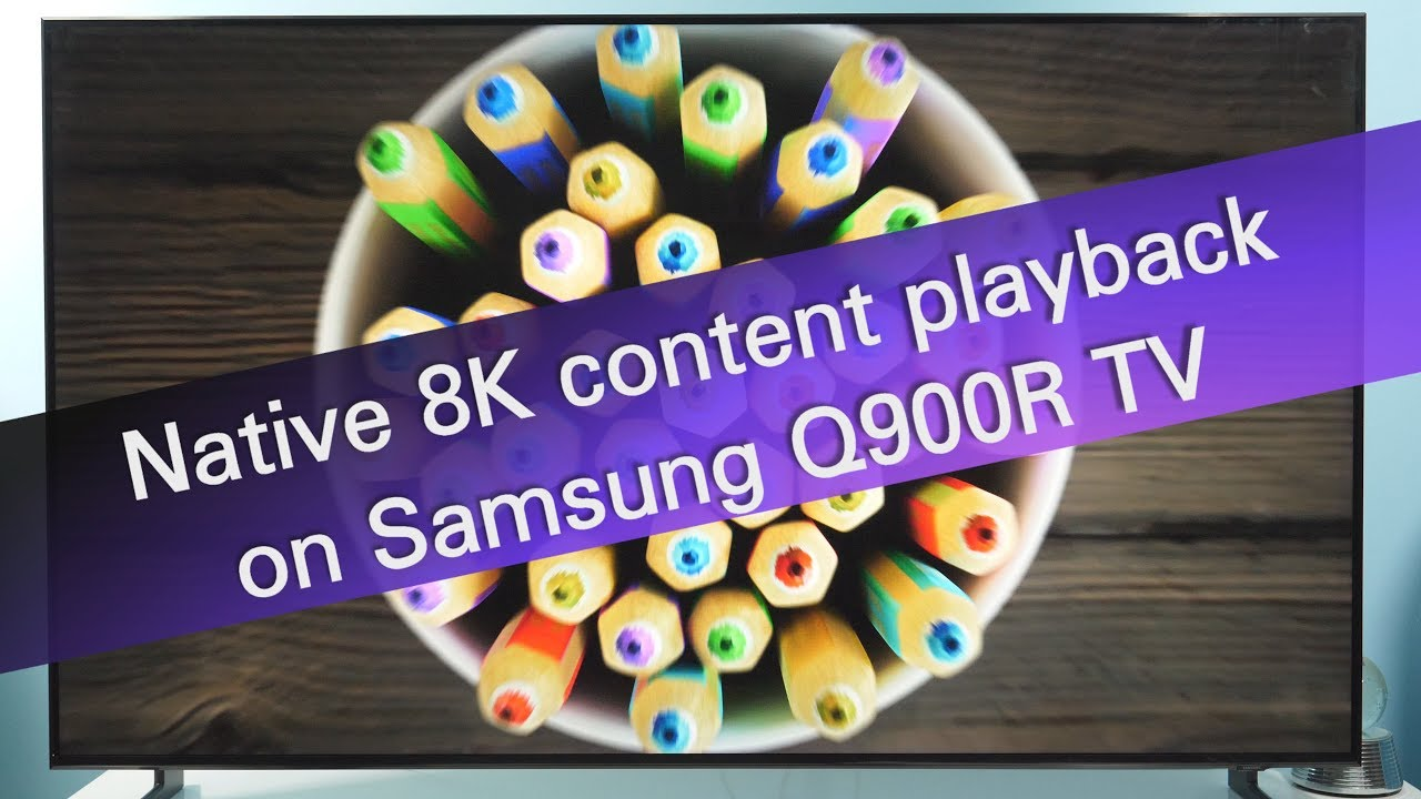 The actual 8K content I was able to watch on Samsung Q900R