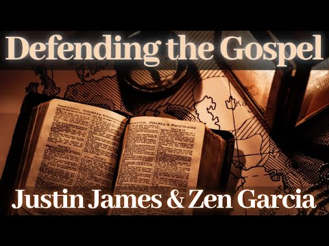 Defending the Gospel with Justin James and Zen Garcia