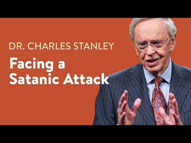 Facing a Satanic Attack – Dr. Charles Stanley