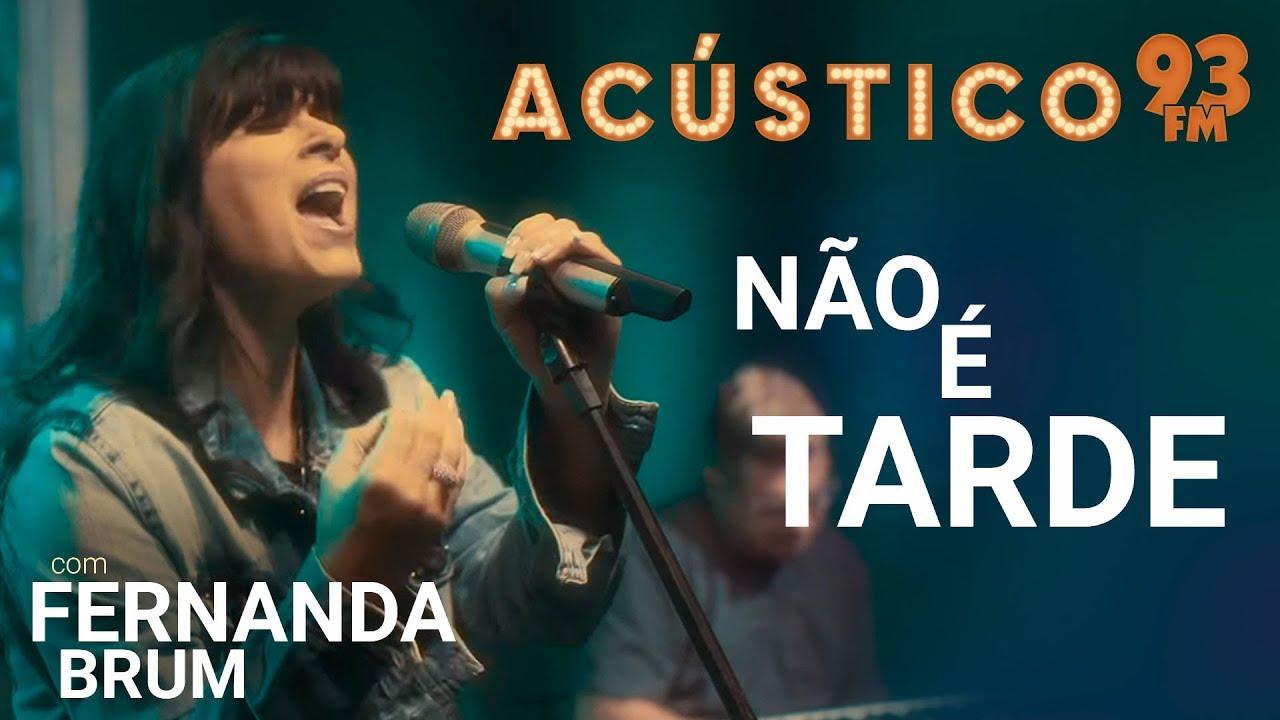 Fernanda Brum - NÃO É TARDE - Acústico 93 - AO VIVO - 2019