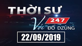 Thời Sự 247 Với Đỗ Dzũng | 22/9/2019 | SETTV www.setchannel.tv