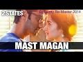 2 States - Mast Magan (Dj Sunny Re-Master) 2014