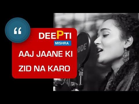 Aaj Jaane Ki Zid Na Karo by Deepti Mishra (Cover)