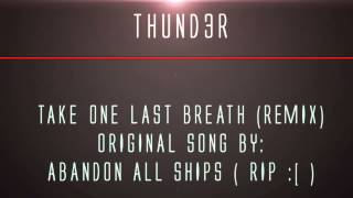 Take One Last Breath (Abandon All Ships Remix) - Thund3r