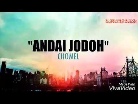 Chomel - Andai Jodoh ( Lyric Video Edit )