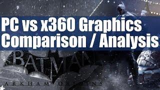 Batman Arkham Origins Graphics Comparison Analysis PC DX11 Max Settings & Physx Vs Xbox 360 Version