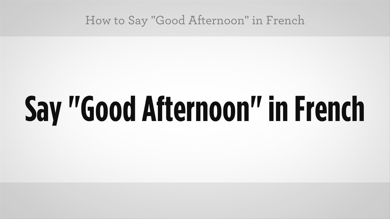 How To Say Good Afternoon In French French Lessons Youtube