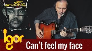 Can't Feel My Face - Weeknd - Igor Presnyakov - fingerstyle guitar cover