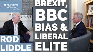 Rod Liddle: Brexit, BBC bias & the liberal elite I So What You're Saying Is