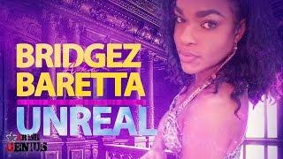 Bridgez Baretta - Unreal (Fuck Me A Pree) March 2017