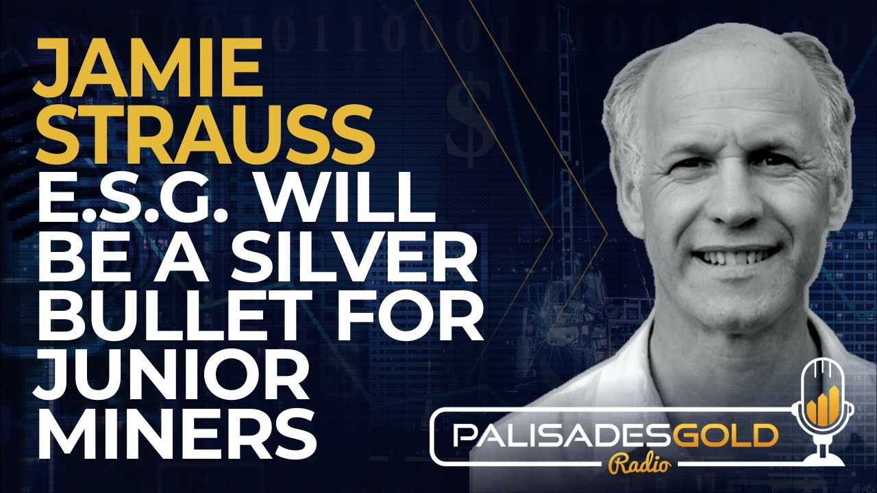 Jamie Strauss: ESG Will be a Silver Bullet for Junior Miners