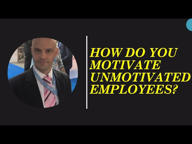 How do you motivate unmotivated employees?