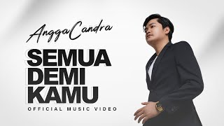 Download ANGGA CANDRA - SEMUA DEMI KAMU ( Official Music Video )