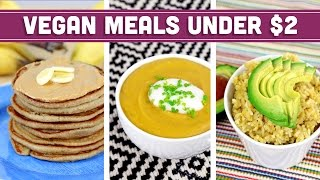 Breakfast Lunch and Dinner Under $2! Easy Vegan Recipes - Mind Over Munch