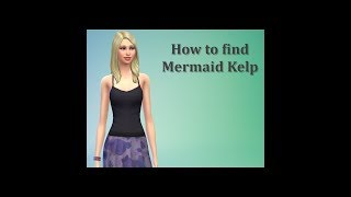 Sims 4 FAQ - How to get Mermaid Kelp and become a Mermaid