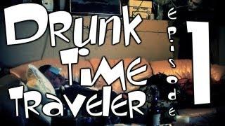 Drunk Time Traveler  Episode 1