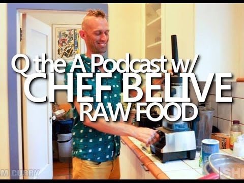 "Q the A Podcast Episode 31: Raw Food w/ Chef ""BeLive"""