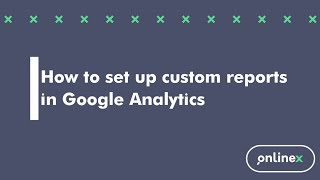 How to set up custom reports in Google Analytics