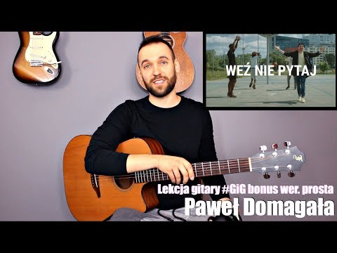 Paweł Domagała - WEŹ NIE PYTAJ Gitara Tutorial (wer. Prosta) #Gig Bonus