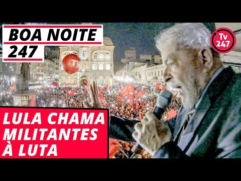 Boa Noite 247  Lula chama militantes à luta