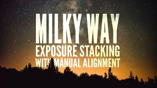 Milky Way Exposure Stacking with Manual Alignment (Noise Reduction) in Adobe Photoshop