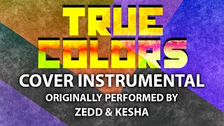 True Colors (Cover Instrumental) [In the Style of Zedd & Kesha]