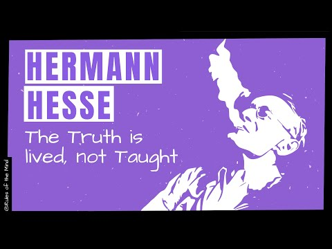 HERMANN HESSE |The Truth is lived, not Taught |