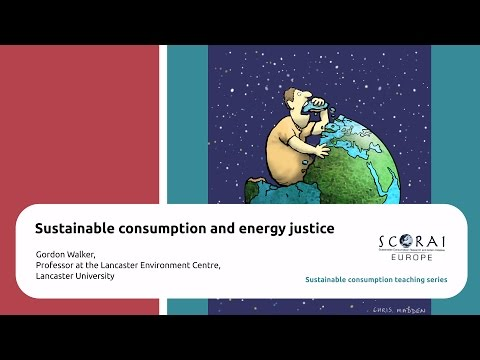 "Sustainable Consumption Teaching Video Series: Gordon Walker on ""SC & Energy Justice"""