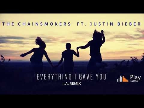 The Chainsmokers ft Justin Bieber - Everything I Gave You | I.A. Remix | #Audio