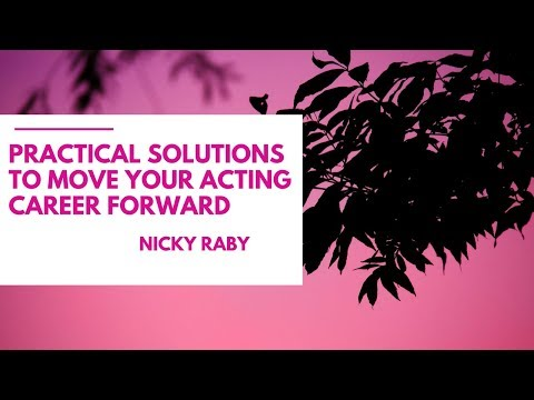 Practical solutions to move your acting career forward   Nicky Raby