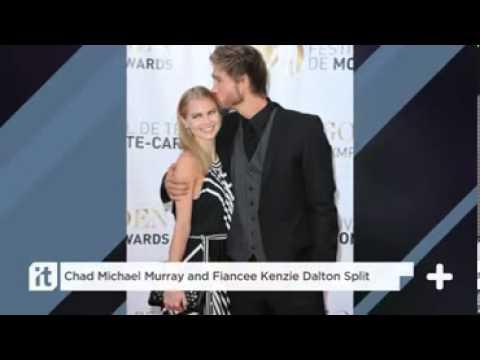 Chad Michael Murray And Fiancee Kenzie Dalton Split *
