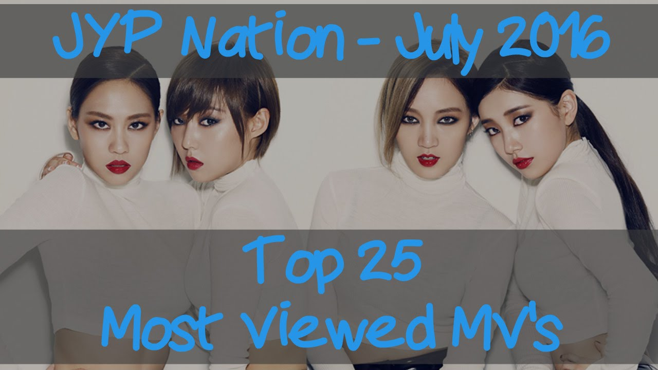 Top 25 Most Viewed Music Videos - JYP Entertainment (July, 2016)