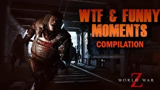 World War Z: WTF AND FUNNY MOMENTS Compilation   WWZ Funny Gameplay #2