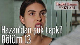 Fazilet Hanım ve Kızları 13. Bölüm - Hazan'dan Şok Tepki!