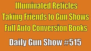 Illuminated Reticles, Taking Friends to Gun Shows, Full Auto Conversion Books - Daily Gun Show #515
