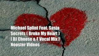Michael Splint Feat. Sasja - Secrets ( Broke My Heart ) [ DJ Choose & F Vocal Mix ] HQ