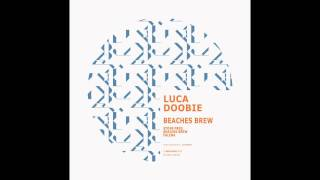 Luca Doobie - Beaches Brew (Original Mix)