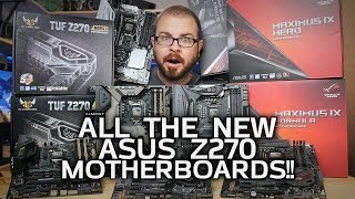 (Almost) All The New ASUS Z270 Motherboards!