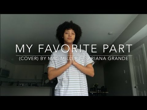 My Favorite Part (cover) By Mac Miller Ft. Ariana Grande