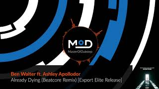 Ben Walter Ft Ashley Apollodor Already Dying Beatcore Remix Export Elite Release