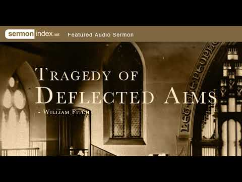 Featured Audio Sermon: Tragedy of Deflected Aims by William Fitch