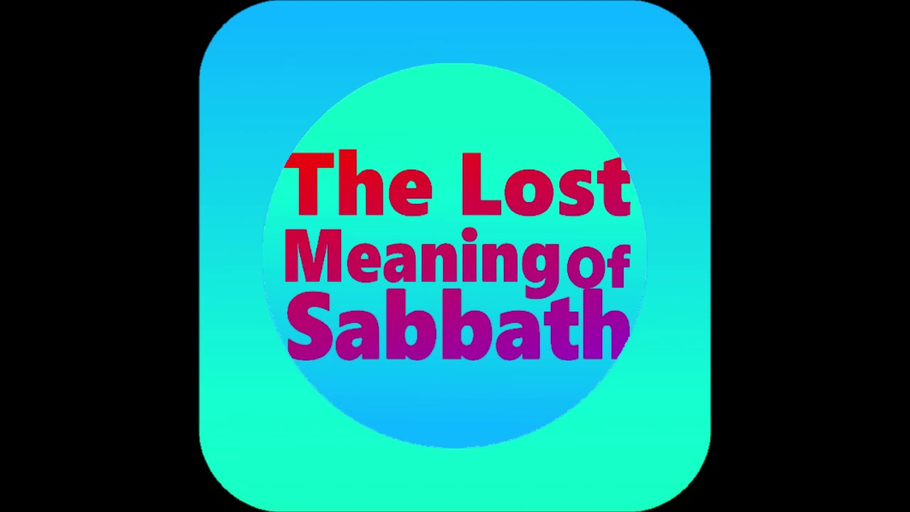 The Lost Meaning of Sabbath - YouTube