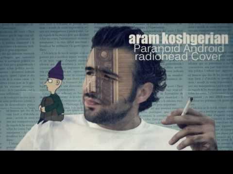 Aram - Paranoid Android (Radiohead Cover)