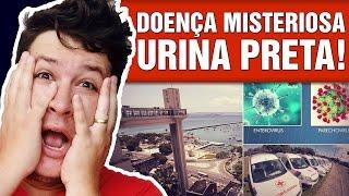 Doença Misteriosa que Deixa a Urina com a Cor Preta Está se Espalhando na Bahia? (#415 - N. A.)