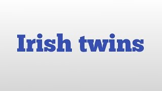Irish twins meaning and pronunciation