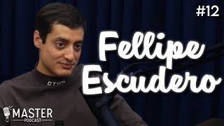 FELLIPE ESCUDERO- Master Podcast  #12