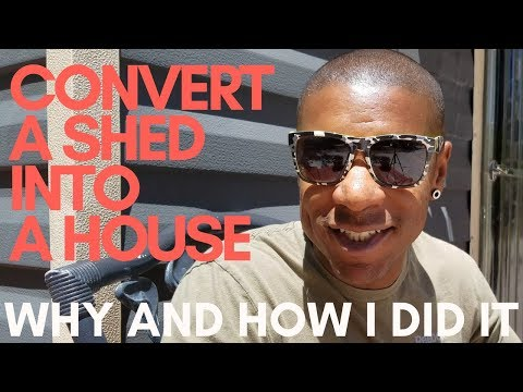 Convert A Shed Into A House - How And Why I Did It