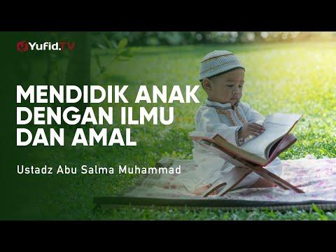cara-mendidik-anak:-mendidik-anak-dengan-ilmu-dan-amal---ustadz-abu-salma-muhammad