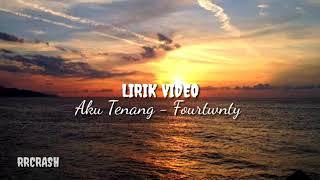 Aku Tenang - Fourtwnty (Lirik Video)