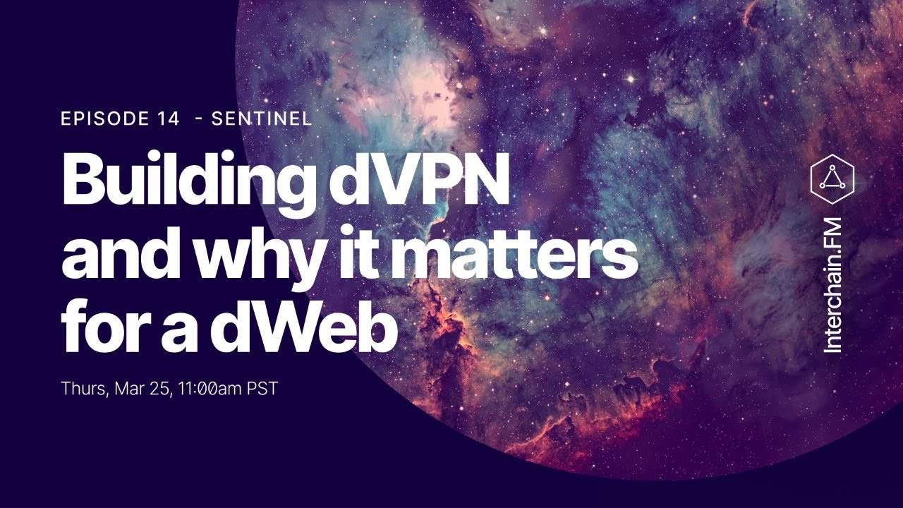 Building dVPN and why it matters for a dWeb - Interchain.fm Ep. 14